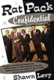 Rat Pack Confidential: Frank, Dean, Sammy, Peter, Joey and the Last Great Show Biz Party
