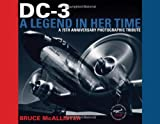 DC-3: A Legend in Her Time: A 75th Anniversary Photographic Tribute