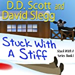 Stuck with a Stiff: The Stuck with a Series, Book 1 | D. D. Scott,David Slegg