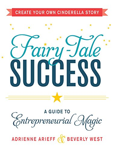 Fairy-Tale Success: A Guide to Entrepreneurial Magic ()