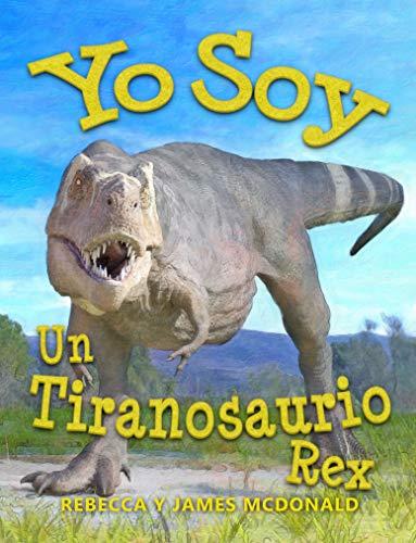 Yo Soy un Tiranosaurio Rex: Un libro sobre Tiranosaurio Rex para niños por James McDonald