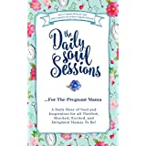 The Daily Soul Sessions For The Pregnant Mama: A Daily Dose of Soul and Inspiration for all Thrilled, Shocked, Excited, and Delighted Mamas To Be!