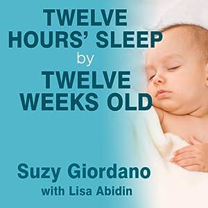 Twelve Hours' Sleep by Twelve Weeks Old Audiobook