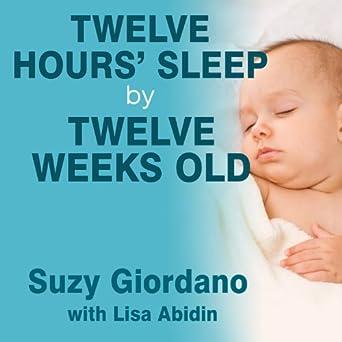 Twelve Hours Sleep By Twelve Weeks Old A Step By Step Plan For Baby Sleep Success