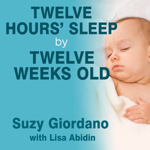 Twelve Hours' Sleep by Twelve Weeks Old: A Step-by-Step Plan for Baby Sleep Success by Tantor Audio