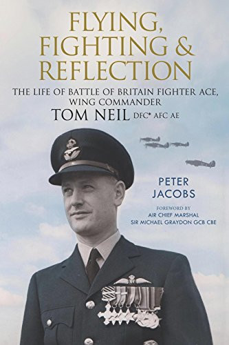 Flying, Fighting and Reflection: The Life of Battle of Britain Fighter Ace, Wing Commander Tom Neil DFC* AFC AE por Peter Jacobs,Michael Graydon