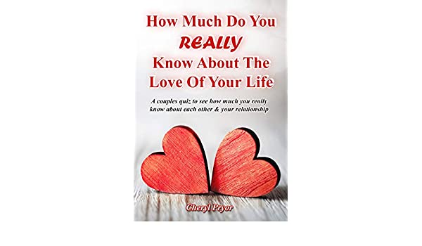 How Much Do You REALLY Know About The Love Of Your Life: A