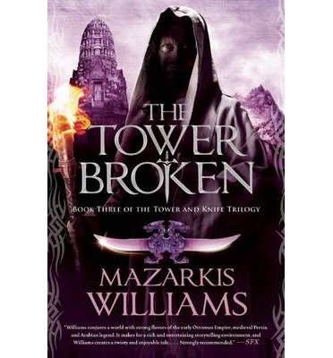 By Mazarkis Williams The Tower Broken: Book Three of the Tower and Knife Trilogy [Hardcover]
