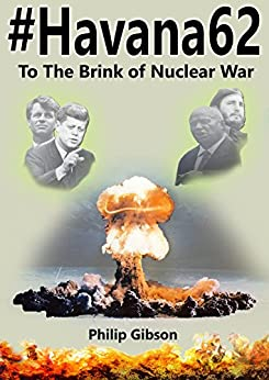#Havana62: To the Brink of Nuclear War: The Cuban Missile Crisis retold in the form of today'a social media (Hashtag Histories Book 3) by [Gibson, Philip]