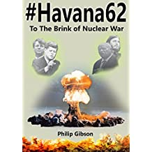 #Havana62: To the Brink of Nuclear War: The Cuban Missile Crisis retold in the form of today'a social media (Hashtag Histories Book 3)