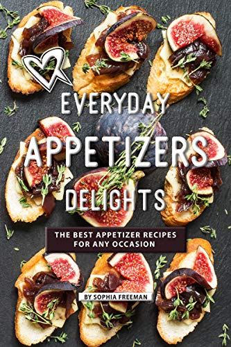 (Everyday Appetizers Delights: The Best Appetizer Recipes for any Occasion)