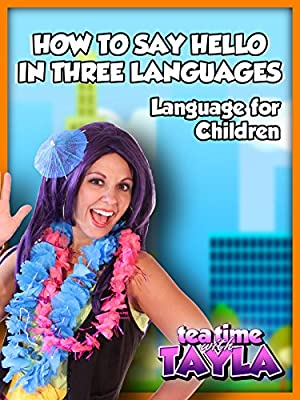Tea Time with Tayla: How to Say Hello in Three Languages, Language for Children