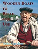 Wooden Boats to Build and Use, John Gardner, 0913372781