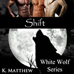 Shift : White Wolf, Book 8 | K Matthew