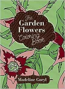 the garden flowers coloring book creative stress