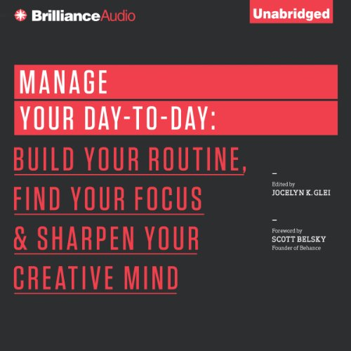 Manage Your Day-to-Day: Build Your Routine, Find Your Focus, and Sharpen Your Creative Mind  cover