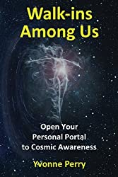Walk-ins Among Us: Open Your Personal Portal to Cosmic Awareness
