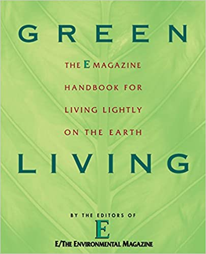 Green Living: The E Magazine Handbook for Living Lightly on the Earth Tapa blanda