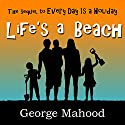 Life's a Beach Audiobook by George Mahood Narrated by James Elliott