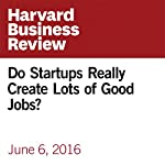 Do Startups Really Create Lots of Good Jobs? | Daniel Isenberg