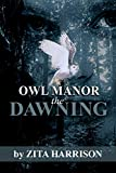 Owl Manor - the Dawning (A Gothic Suspense Trilogy Book 1)