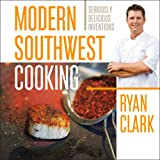 Modern Southwest Cooking, Ryan Clark, 1933855916