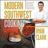 Modern Southwest Cooking, Ryan Clark, 1933855916