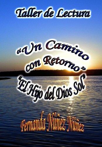 Taller de Lectura, Un Camino con Retorno y el Hijo del Dios Sol (Spanish Edition) [Fernanda Nuñez Nuñez] (Tapa Blanda)