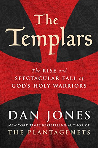 The Templars: The Rise and Spectacular Fall of God's Holy Warriors cover