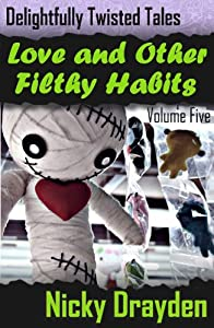 Delightfully Twisted Tales: Love and Other Filthy Habits (Volume Five)