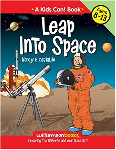 LEAP INTO SPACE: Exploring the Universe and Your Place in It (Williamson Kids Can!)
