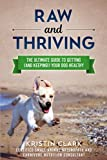 Raw and Thriving: The Ultimate Guide to Getting (and Keeping!) Your Dog Healthy