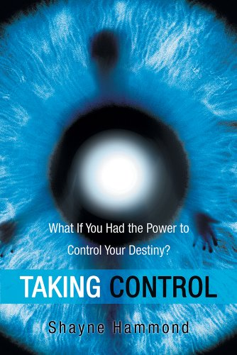 Book: Taking Control - What If You Had the Power to Control Your Destiny? by Shayne Hammond