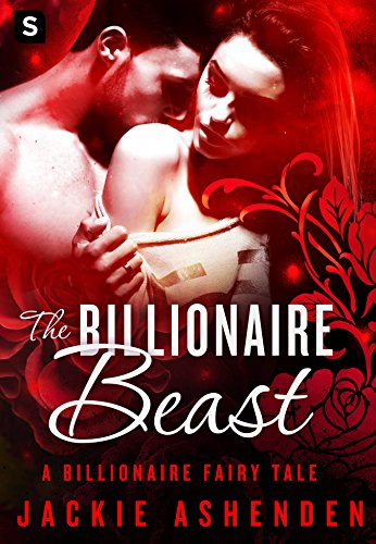 The Billionaire Beast: A Billionaire Romance (The Billionaire Fairy Tales) by [Ashenden, Jackie]