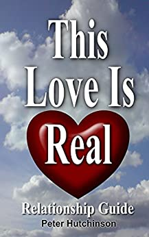This Love Is Real: Book Relationship Guide For Single And Married People That Works by [Hutchinson, Mr Peter]