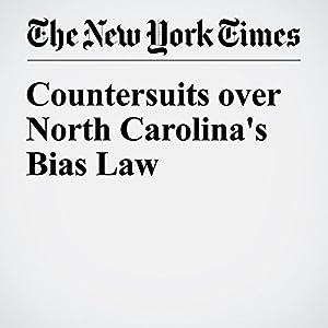 Countersuits over North Carolina's Bias Law
