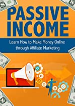 Passive Income: Learn How to Make Money Online through Affiliate Marketing: Passive, Income, Money, Forex, Sales, Financial, Entrepreneurship