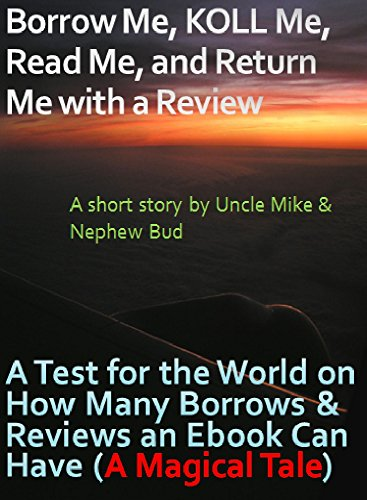 Borrow Me, KOLL Me, Read Me, and Return Me with a Review: A Test for the World on How Many Borrows & Reviews an Ebook Can Have (A Magical Tale)