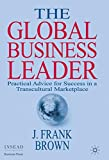 The Global Business Leader: Practical Advice for Success in a Transcultural Marketplace (INSEAD Business Press)