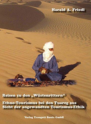 Reisen zu den Wüstenrittern Ethno-Tourismus bei den Tuareg aus Sicht der angewandten Tourismus-Ethik (German Edition) Pdf