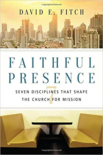 faithful presence seven disciplines that shape the church for