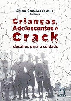 Crianças, adolescentes e crack: desafios para o cuidado por [Assis, Simone Gonçalves de]