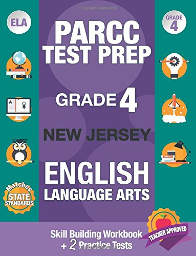 PARCC Test Prep Grade 4 New Jersey English Language Arts: Workbook and 2 New Jersey PARCC ELA Practice Tests, PARCC Test Prep Grade 4 For NJ, New ... Book Grade 4, Common Core Grade 4 PARCC by NJ PARCC Test Prep Team