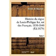 HISTOIRE DE LOUIS PHILIPPE IER  T 1  ED 1879