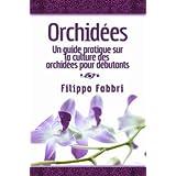 Orchidées. Un guide pratique sur la culture des orchidées pour débutants. (French Edition)