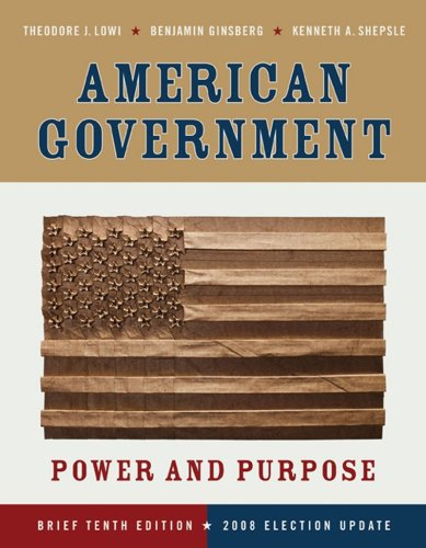 American Government: Power and Purpose (Brief Tenth Edition - 2008 Election Update)