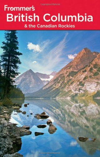 Frommer's British Columbia and the Canadian Rockies (Sixth Edition)