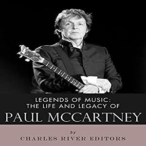 Legends of Music: The Life and Legacy of Paul McCartney Audiobook