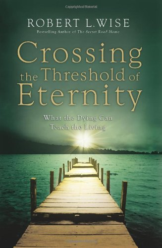 Read Online Crossing the Threshold of Eternity: What the Dying Can Teach the Living PDF