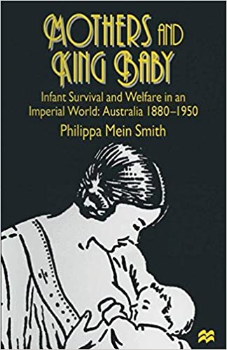 Read Mothers and King Baby: Infant Survival and Welfare in an Imperial World: Australia 1880-1950 PDF, azw (Kindle), ePub, doc, mobi